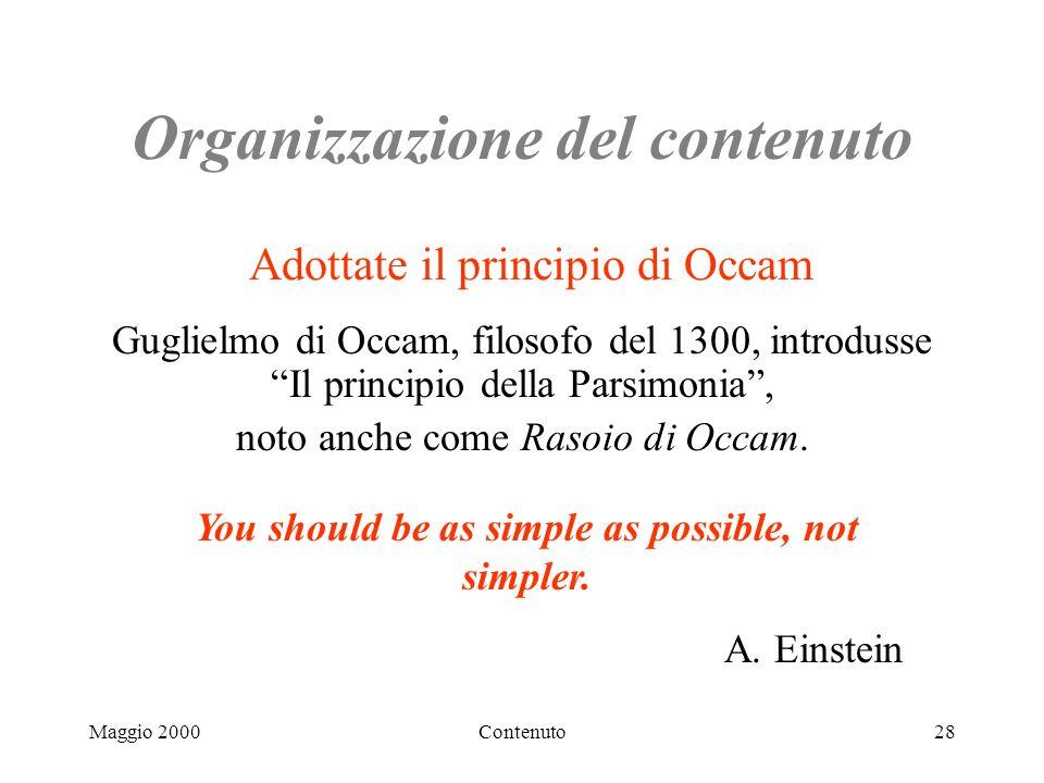Maggio 2000Contenuto28 Organizzazione del contenuto Guglielmo di Occam, filosofo del 1300, introdusse Il principio della Parsimonia, noto anche come Rasoio di Occam.