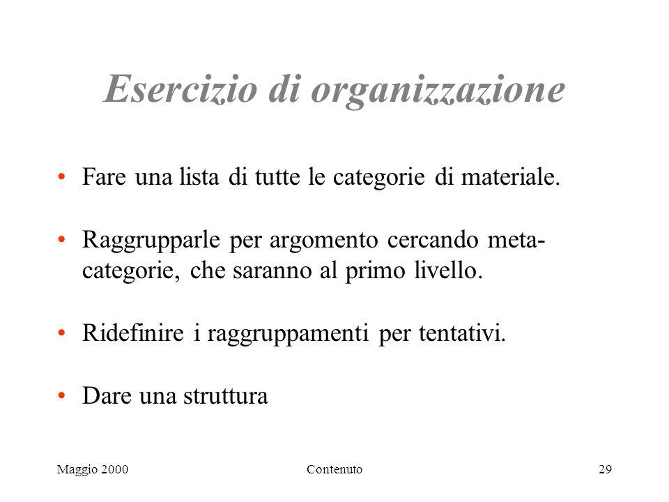 Maggio 2000Contenuto29 Esercizio di organizzazione Fare una lista di tutte le categorie di materiale.