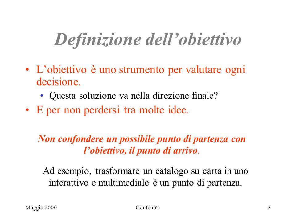 Maggio 2000Contenuto3 Definizione dellobiettivo Lobiettivo è uno strumento per valutare ogni decisione.