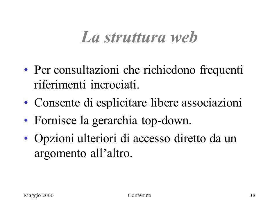 Maggio 2000Contenuto38 La struttura web Per consultazioni che richiedono frequenti riferimenti incrociati.