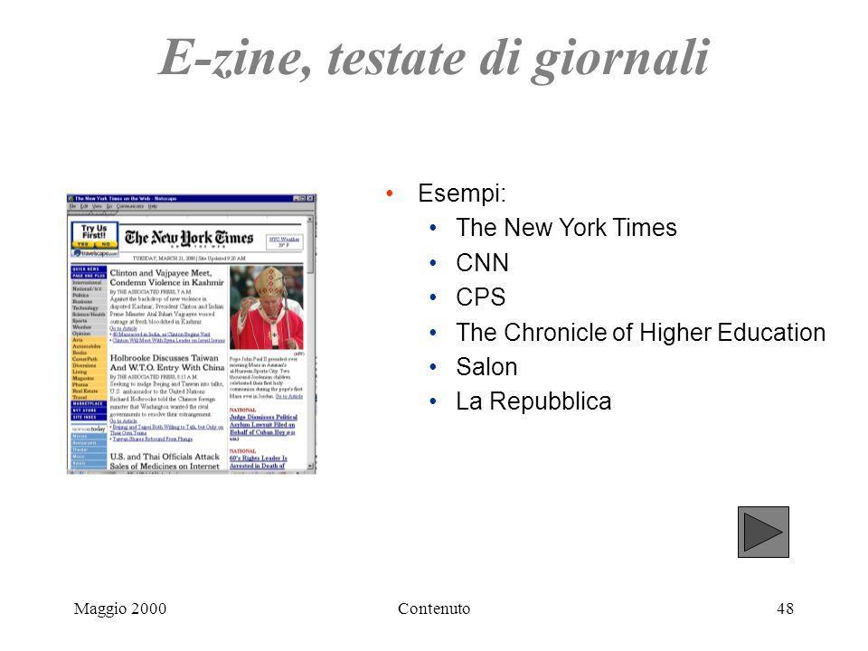 Maggio 2000Contenuto48 E-zine, testate di giornali Esempi: The New York Times CNN CPS The Chronicle of Higher Education Salon La Repubblica