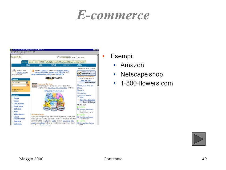 Maggio 2000Contenuto49 E-commerce Esempi: Amazon Netscape shop 1-800-flowers.com