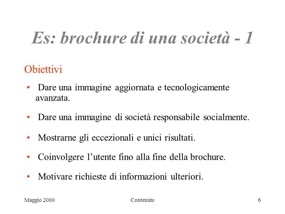 Maggio 2000Contenuto6 Es: brochure di una società - 1 Obiettivi Dare una immagine aggiornata e tecnologicamente avanzata.