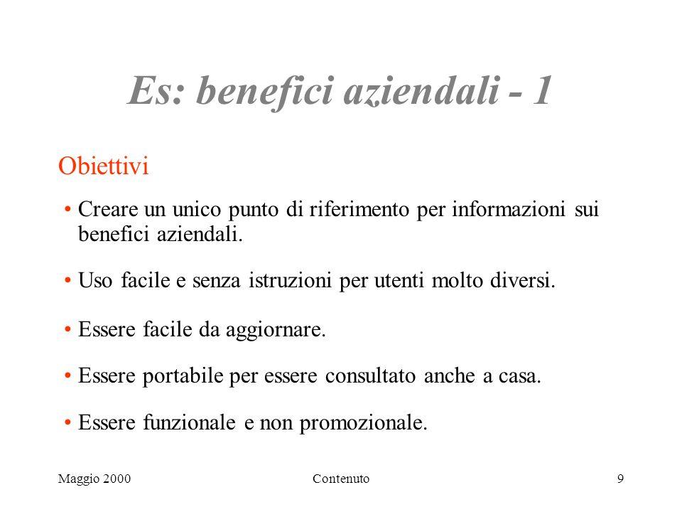 Maggio 2000Contenuto9 Es: benefici aziendali - 1 Obiettivi Creare un unico punto di riferimento per informazioni sui benefici aziendali.