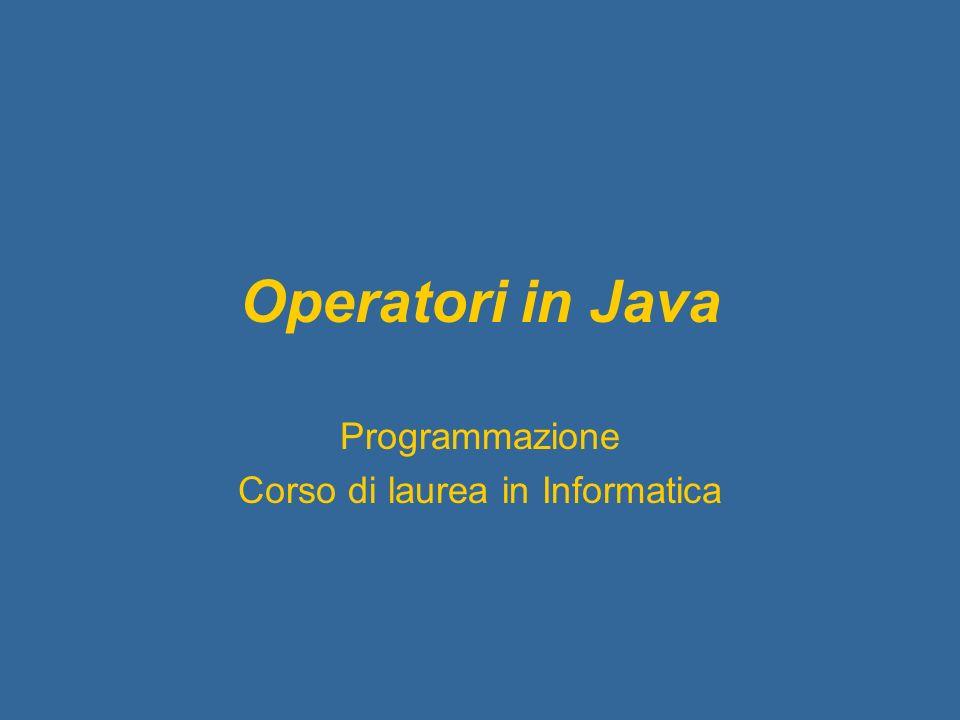 Operatori in Java Programmazione Corso di laurea in Informatica