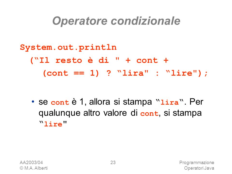AA2003/04 © M.A. Alberti Programmazione Operatori Java 23 Operatore condizionale System.out.println (Il resto è di