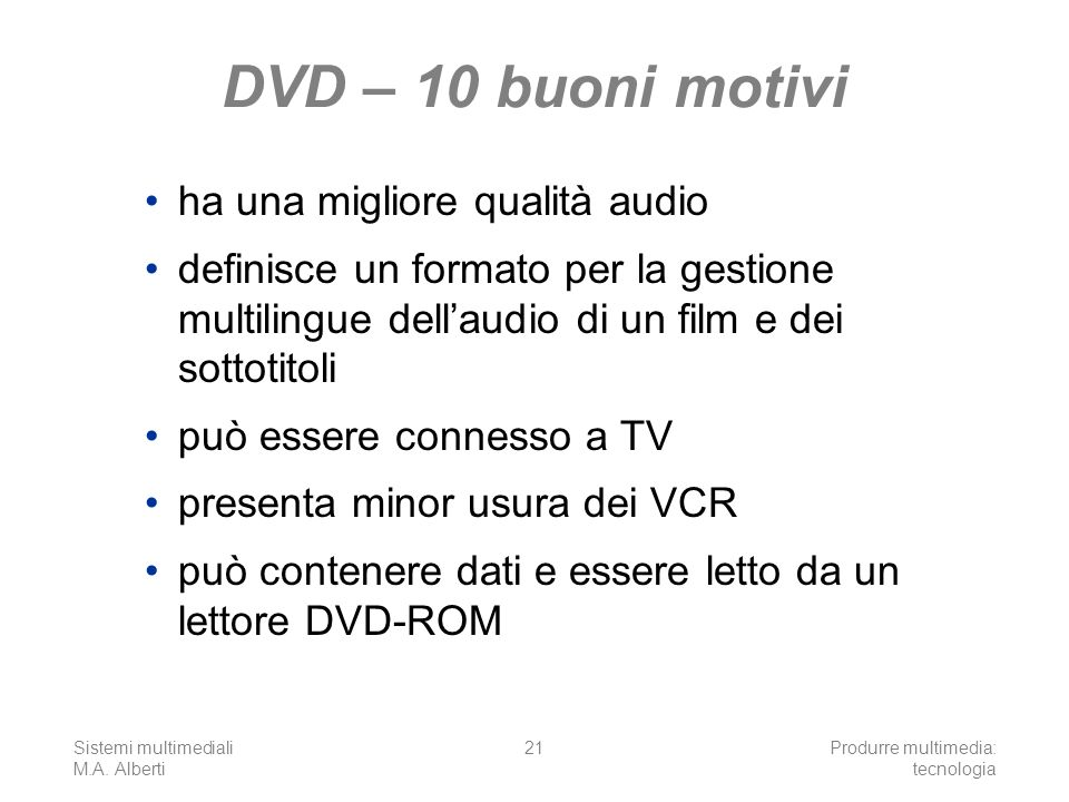 Sistemi multimediali M.A. Alberti Produrre multimedia: tecnologia 21 DVD – 10 buoni motivi ha una migliore qualità audio definisce un formato per la g