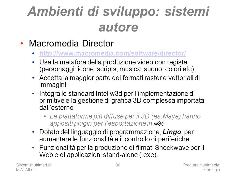 Sistemi multimediali M.A. Alberti Produrre multimedia: tecnologia 30 Ambienti di sviluppo: sistemi autore Macromedia Director http://www.macromedia.co