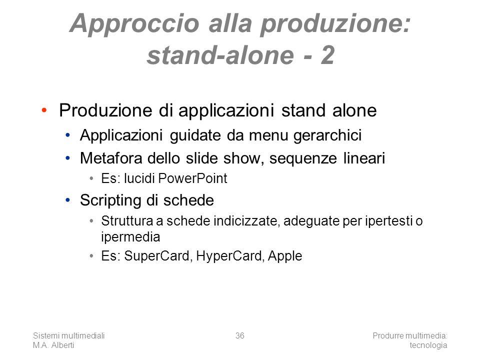 Sistemi multimediali M.A. Alberti Produrre multimedia: tecnologia 36 Approccio alla produzione: stand-alone - 2 Produzione di applicazioni stand alone
