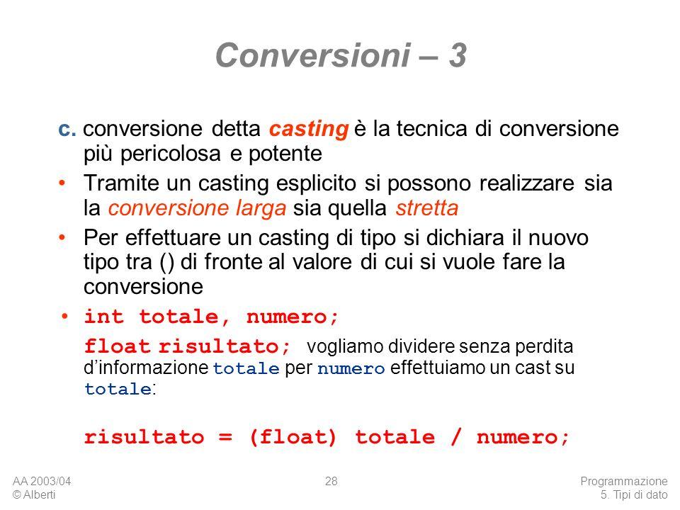 AA 2003/04 © Alberti Programmazione 5. Tipi di dato 28 Conversioni – 3 c. conversione detta casting è la tecnica di conversione più pericolosa e poten