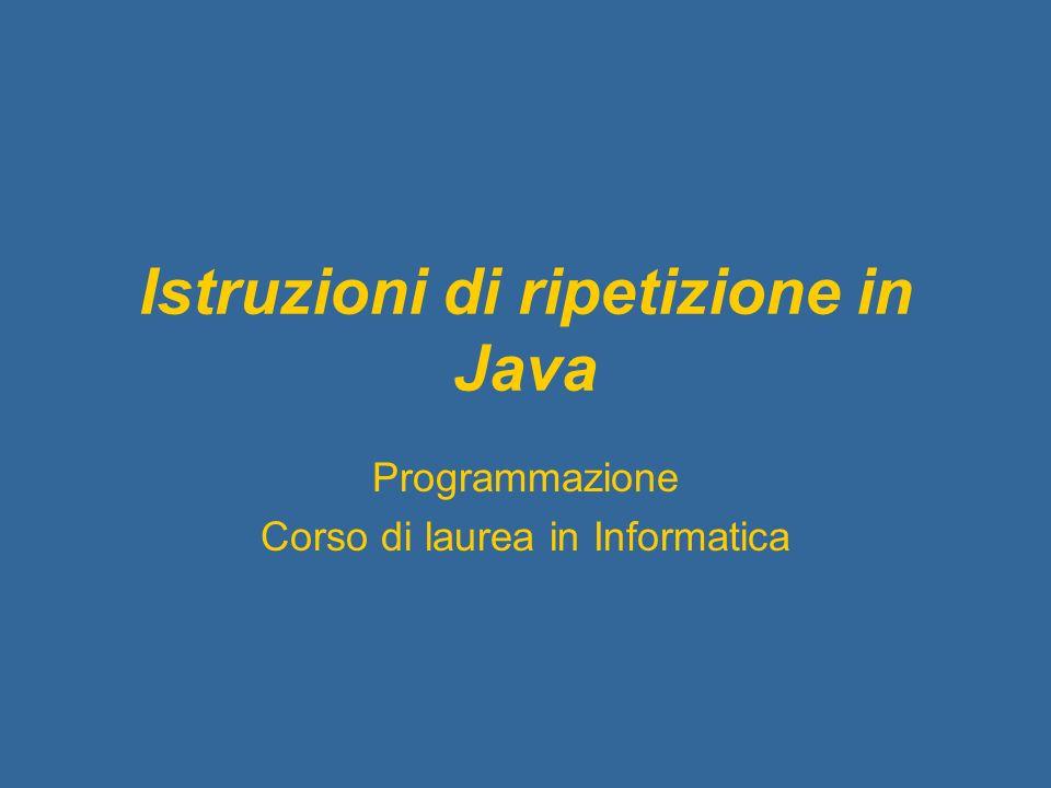 Istruzioni di ripetizione in Java Programmazione Corso di laurea in Informatica