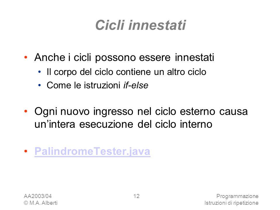 AA2003/04 © M.A. Alberti Programmazione Istruzioni di ripetizione 12 Cicli innestati Anche i cicli possono essere innestati Il corpo del ciclo contien