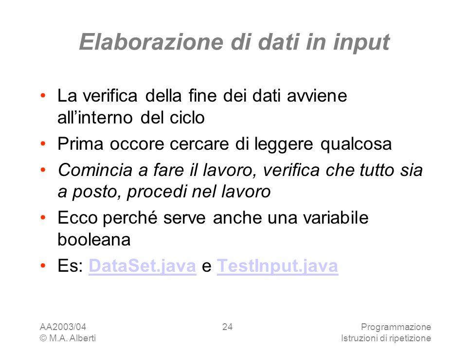AA2003/04 © M.A. Alberti Programmazione Istruzioni di ripetizione 24 Elaborazione di dati in input La verifica della fine dei dati avviene allinterno