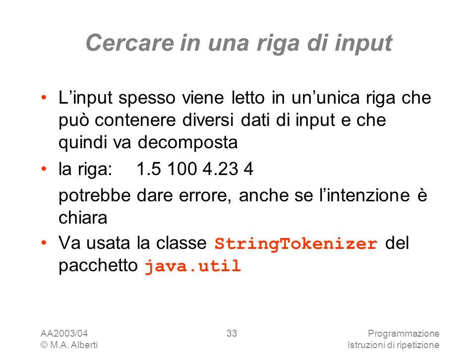 AA2003/04 © M.A. Alberti Programmazione Istruzioni di ripetizione 33 Cercare in una riga di input Linput spesso viene letto in ununica riga che può co