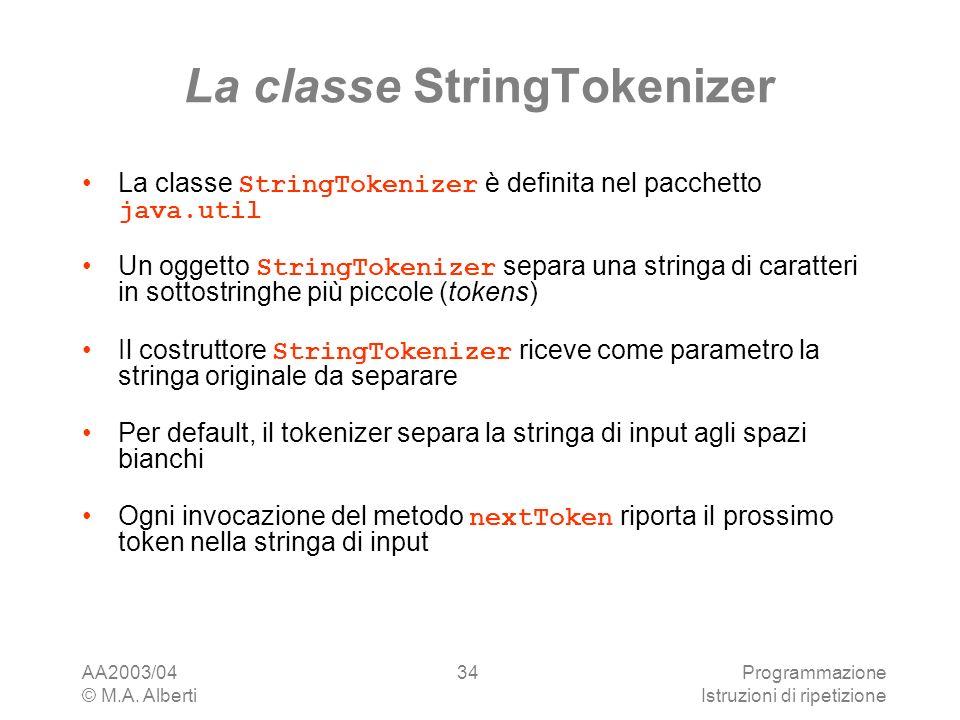 AA2003/04 © M.A. Alberti Programmazione Istruzioni di ripetizione 34 La classe StringTokenizer La classe StringTokenizer è definita nel pacchetto java