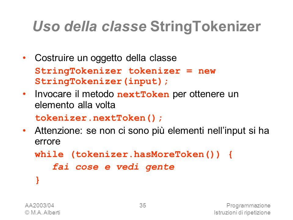AA2003/04 © M.A. Alberti Programmazione Istruzioni di ripetizione 35 Uso della classe StringTokenizer Costruire un oggetto della classe StringTokenize