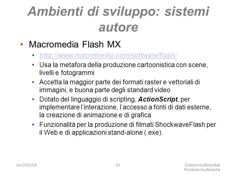 AA 2003/04Sistemi multimediali Produrre multimedia 43 Ambienti di sviluppo: sistemi autore Macromedia Flash MX http://www.macromedia.com/software/flas