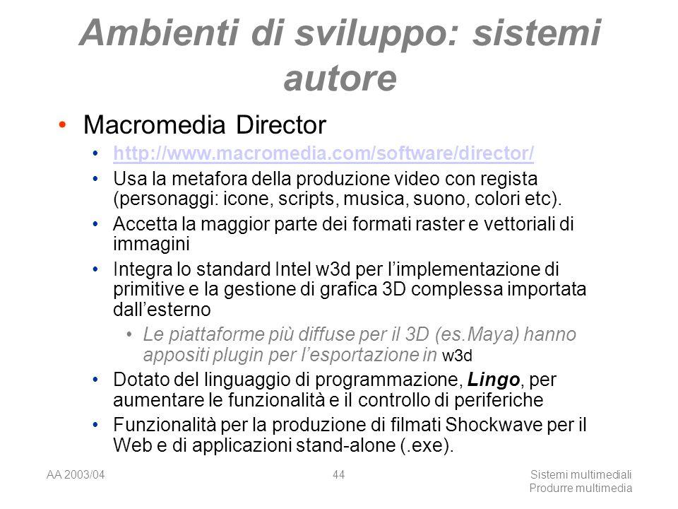 AA 2003/04Sistemi multimediali Produrre multimedia 44 Ambienti di sviluppo: sistemi autore Macromedia Director http://www.macromedia.com/software/dire
