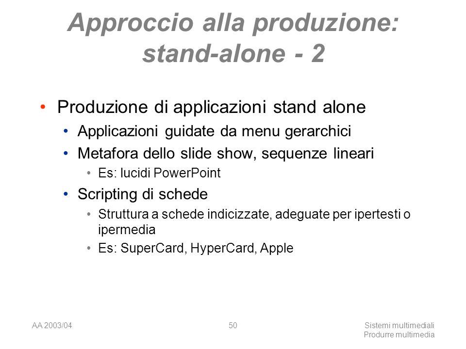 AA 2003/04Sistemi multimediali Produrre multimedia 50 Approccio alla produzione: stand-alone - 2 Produzione di applicazioni stand alone Applicazioni g