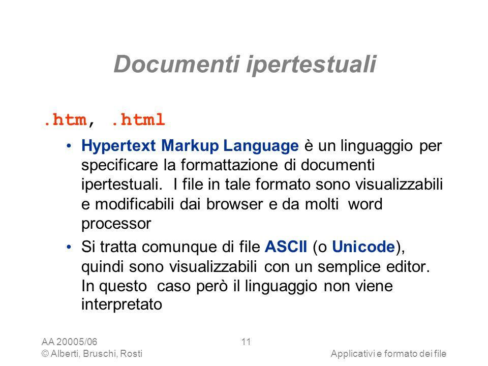 AA 20005/06 © Alberti, Bruschi, RostiApplicativi e formato dei file 11 Documenti ipertestuali.htm,.html Hypertext Markup Language è un linguaggio per
