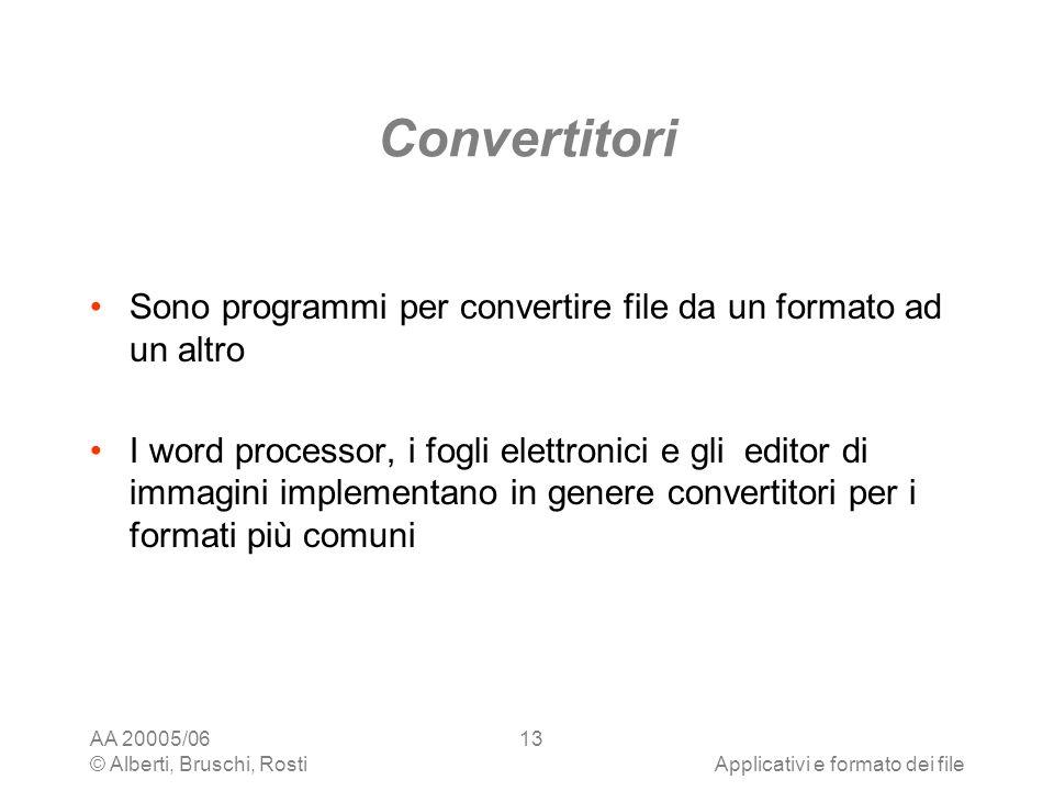 AA 20005/06 © Alberti, Bruschi, RostiApplicativi e formato dei file 13 Convertitori Sono programmi per convertire file da un formato ad un altro I wor