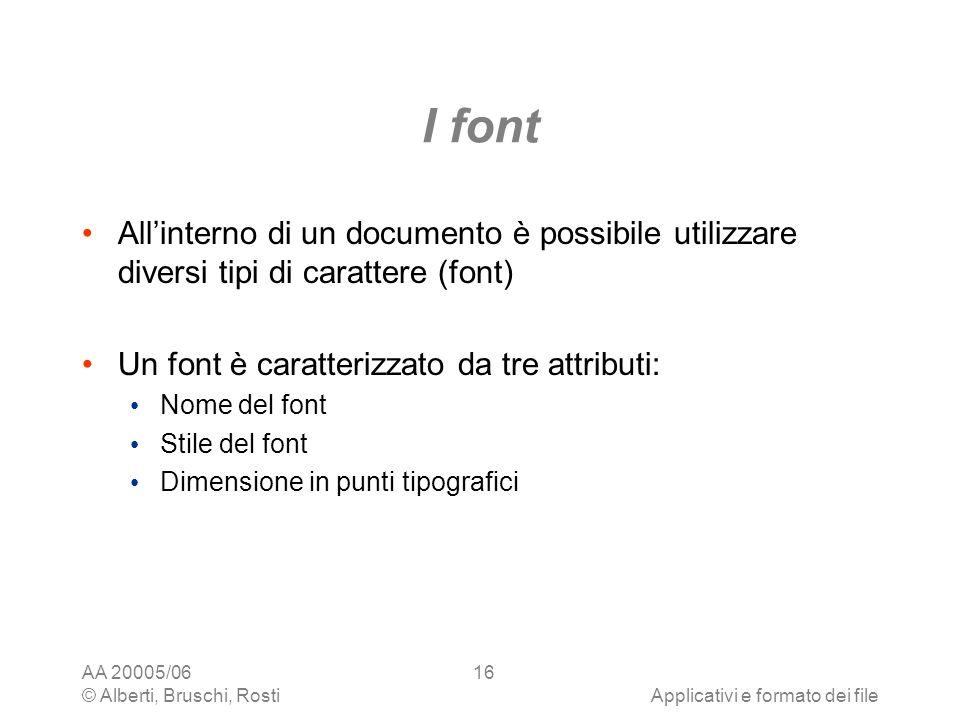 AA 20005/06 © Alberti, Bruschi, RostiApplicativi e formato dei file 16 I font Allinterno di un documento è possibile utilizzare diversi tipi di caratt