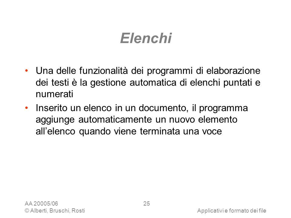 AA 20005/06 © Alberti, Bruschi, RostiApplicativi e formato dei file 25 Elenchi Una delle funzionalità dei programmi di elaborazione dei testi è la ges