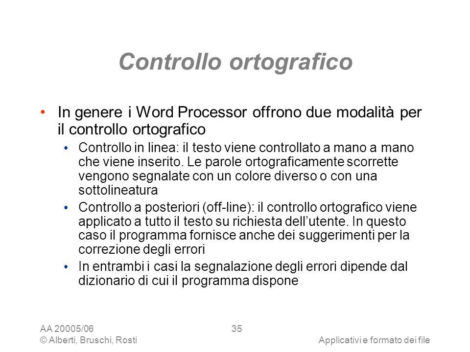 AA 20005/06 © Alberti, Bruschi, RostiApplicativi e formato dei file 35 Controllo ortografico In genere i Word Processor offrono due modalità per il co