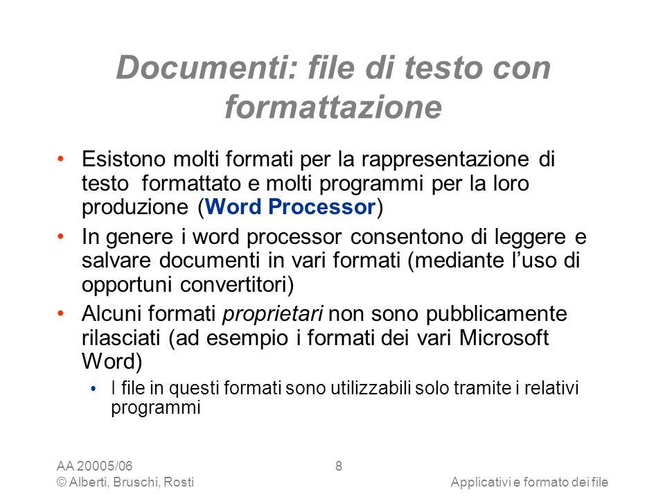 AA 20005/06 © Alberti, Bruschi, RostiApplicativi e formato dei file 8 Documenti: file di testo con formattazione Esistono molti formati per la rappres