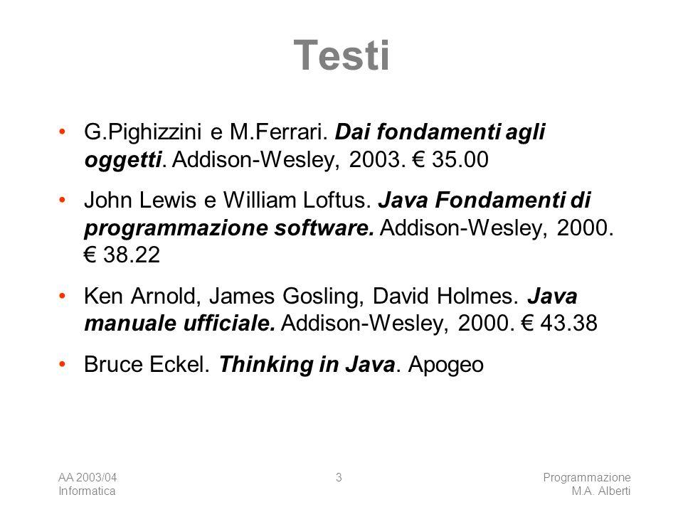 AA 2003/04 Informatica Programmazione M.A. Alberti 3 Testi G.Pighizzini e M.Ferrari.