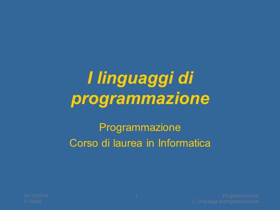 AA 2003/04 © Alberti Programmazione 3. Linguaggi di programmazione 1 I linguaggi di programmazione Programmazione Corso di laurea in Informatica