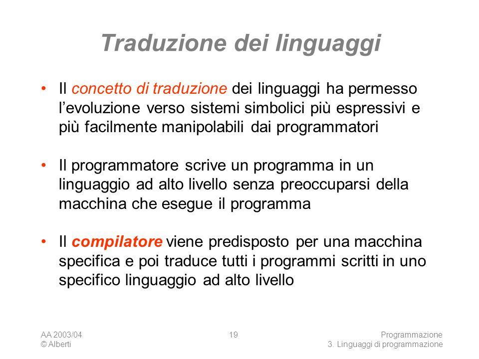 AA 2003/04 © Alberti Programmazione 3. Linguaggi di programmazione 19 Traduzione dei linguaggi Il concetto di traduzione dei linguaggi ha permesso lev