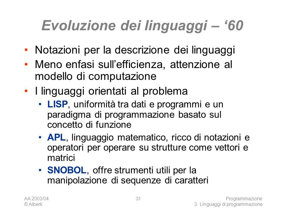 AA 2003/04 © Alberti Programmazione 3. Linguaggi di programmazione 31 Evoluzione dei linguaggi – 60 Notazioni per la descrizione dei linguaggi Meno en