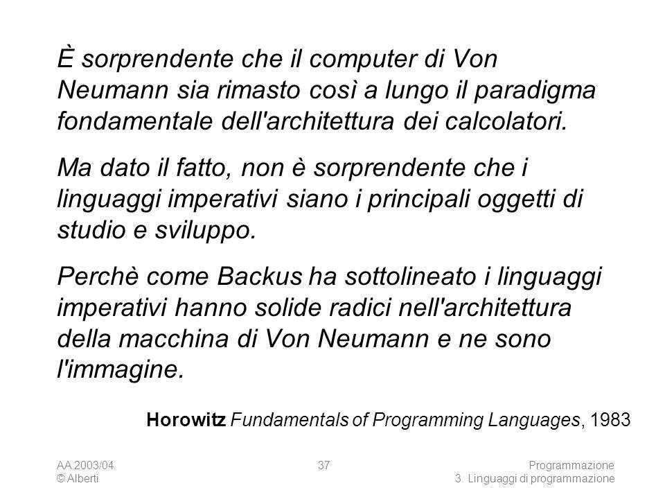 AA 2003/04 © Alberti Programmazione 3. Linguaggi di programmazione 37 È sorprendente che il computer di Von Neumann sia rimasto così a lungo il paradi