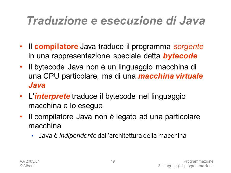 AA 2003/04 © Alberti Programmazione 3. Linguaggi di programmazione 49 Traduzione e esecuzione di Java Il compilatore Java traduce il programma sorgent