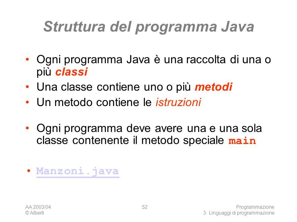 AA 2003/04 © Alberti Programmazione 3. Linguaggi di programmazione 52 Struttura del programma Java Ogni programma Java è una raccolta di una o più cla