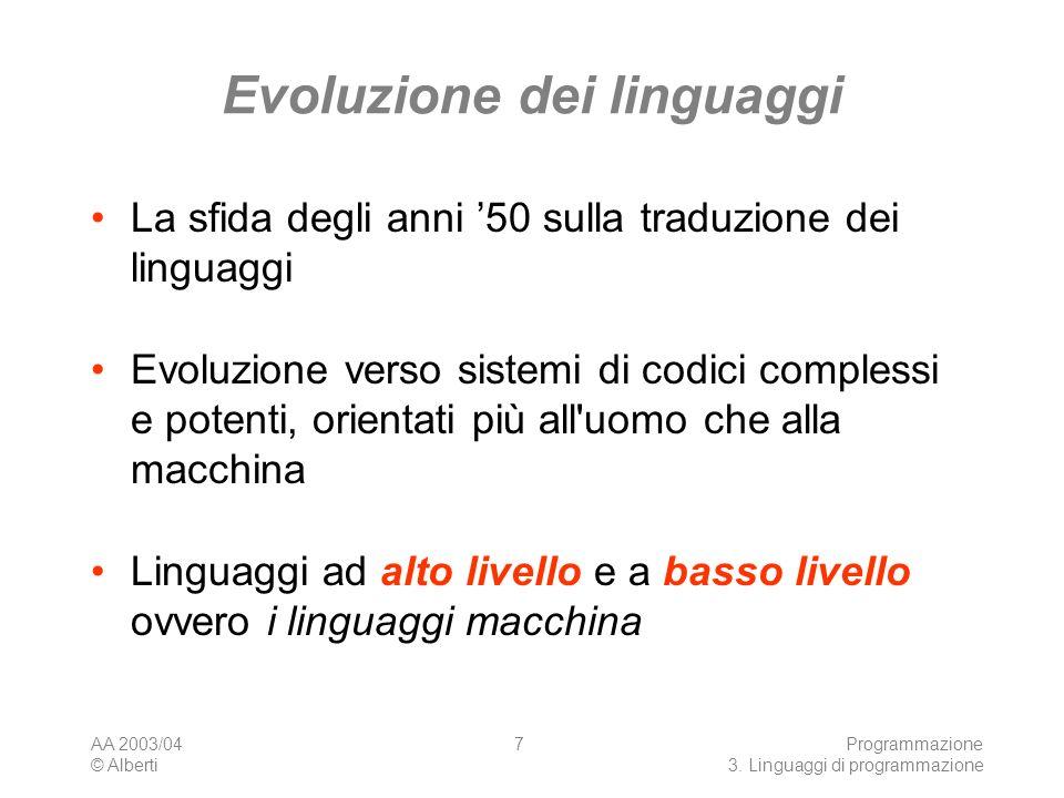 AA 2003/04 © Alberti Programmazione 3. Linguaggi di programmazione 7 Evoluzione dei linguaggi La sfida degli anni 50 sulla traduzione dei linguaggi Ev