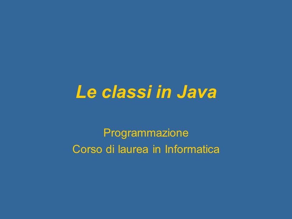 Le classi in Java Programmazione Corso di laurea in Informatica