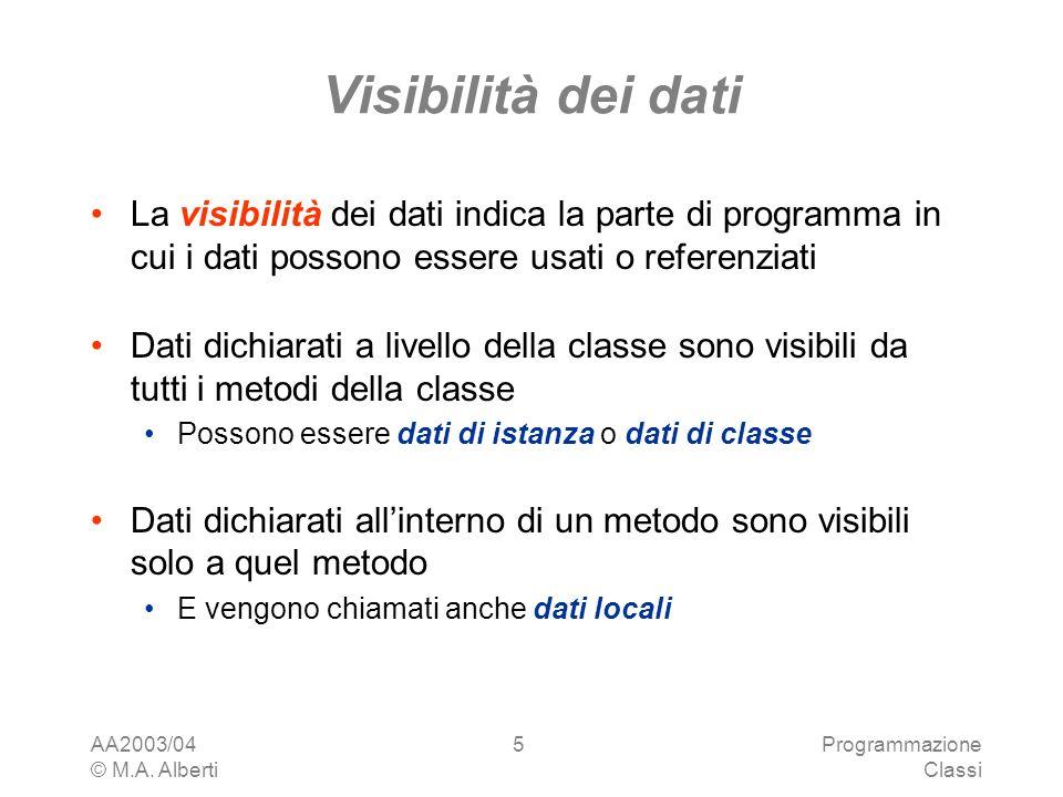 AA2003/04 © M.A. Alberti Programmazione Classi 5 Visibilità dei dati La visibilità dei dati indica la parte di programma in cui i dati possono essere