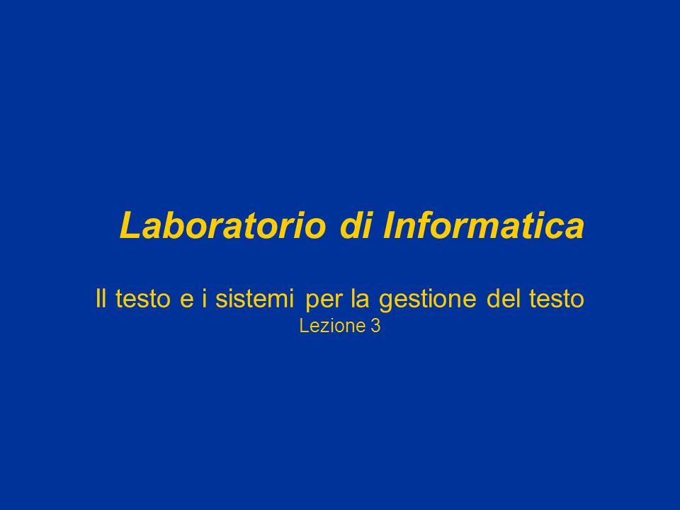 Il testo e i sistemi per la gestione del testo Lezione 3 Laboratorio di Informatica
