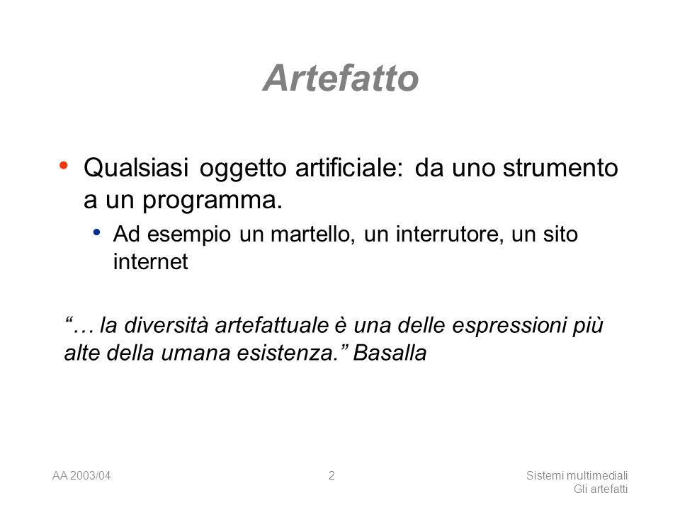 AA 2003/04Sistemi multimediali Gli artefatti 2 Artefatto Qualsiasi oggetto artificiale: da uno strumento a un programma. Ad esempio un martello, un in