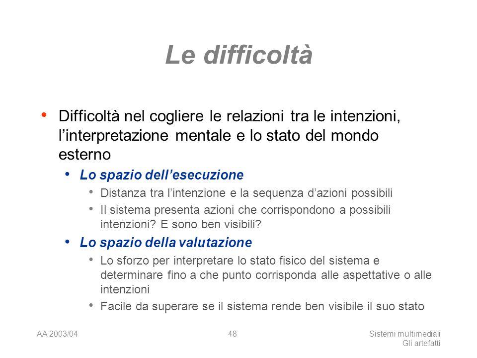 AA 2003/04Sistemi multimediali Gli artefatti 48 Le difficoltà Difficoltà nel cogliere le relazioni tra le intenzioni, linterpretazione mentale e lo st