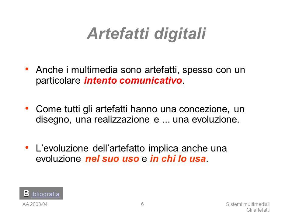 AA 2003/04Sistemi multimediali Gli artefatti 6 Artefatti digitali Anche i multimedia sono artefatti, spesso con un particolare intento comunicativo. C