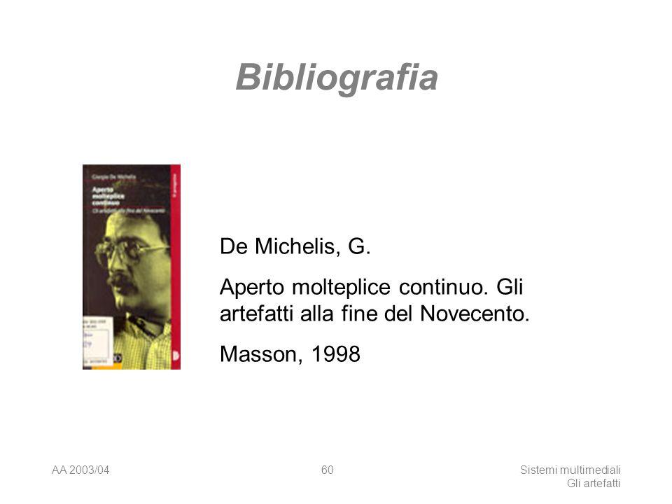 AA 2003/04Sistemi multimediali Gli artefatti 60 Bibliografia De Michelis, G. Aperto molteplice continuo. Gli artefatti alla fine del Novecento. Masson