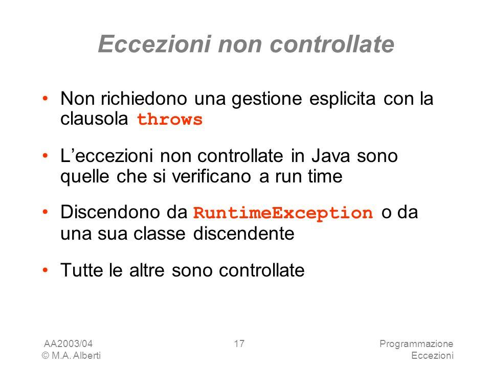 AA2003/04 © M.A. Alberti Programmazione Eccezioni 17 Eccezioni non controllate Non richiedono una gestione esplicita con la clausola throws Leccezioni