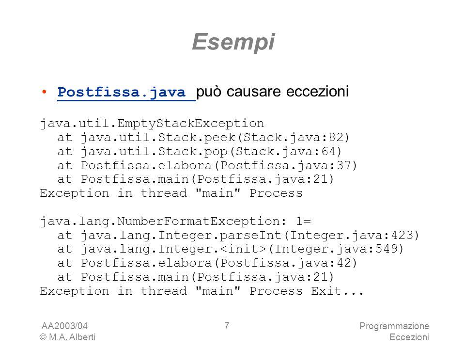 AA2003/04 © M.A. Alberti Programmazione Eccezioni 7 Esempi Postfissa.java può causare eccezioniPostfissa.java java.util.EmptyStackException at java.ut