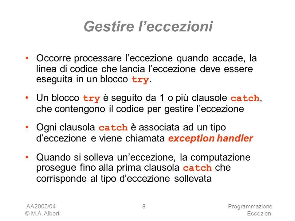 AA2003/04 © M.A. Alberti Programmazione Eccezioni 8 Gestire leccezioni Occorre processare leccezione quando accade, la linea di codice che lancia lecc