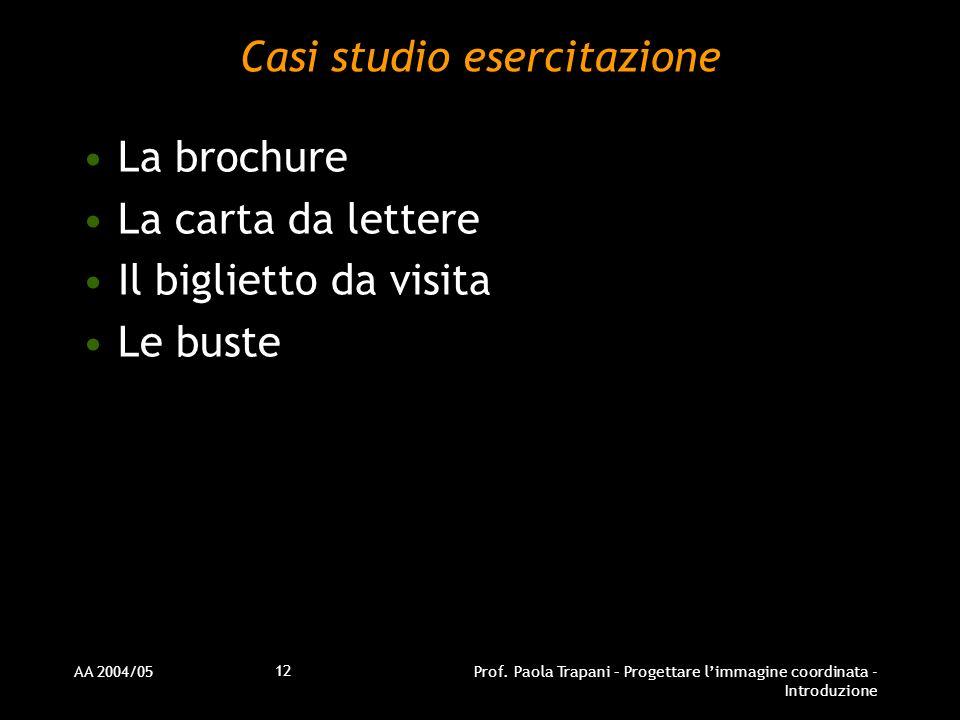 AA 2004/05Prof. Paola Trapani – Progettare limmagine coordinata - Introduzione 12 Casi studio esercitazione La brochure La carta da lettere Il bigliet
