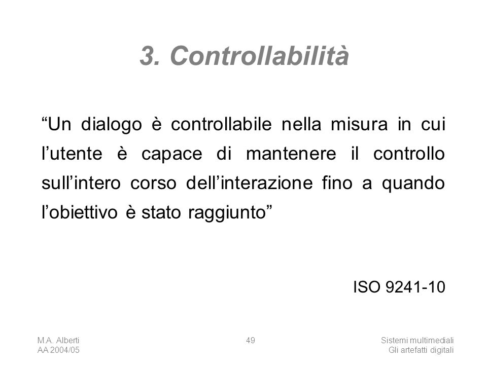 M.A. Alberti AA 2004/05 Sistemi multimediali Gli artefatti digitali 49 3. Controllabilità Un dialogo è controllabile nella misura in cui lutente è cap