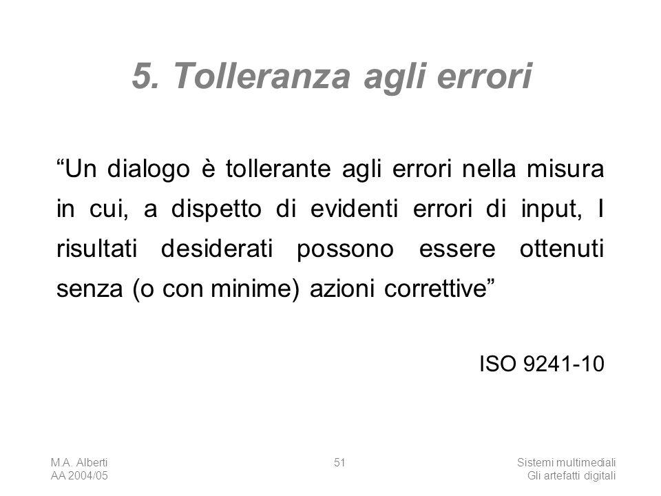 M.A. Alberti AA 2004/05 Sistemi multimediali Gli artefatti digitali 51 5. Tolleranza agli errori Un dialogo è tollerante agli errori nella misura in c